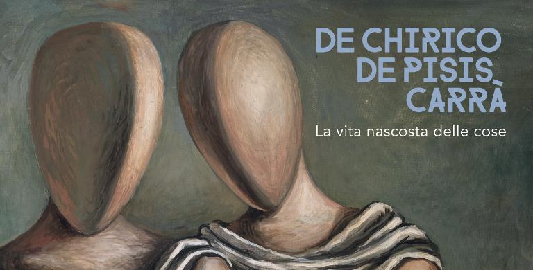 De Chirico, De Pisis, Carrà. La vita nascosta delle cose